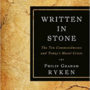 Written In Stone: The Ten Commandments and Today's Moral Crisis,   By Philip Graham Ryken